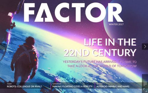 The all new Factor Magazine is here - your guide to how today, tomorrow and beyond are being shaped