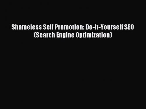 Download Shameless Self Promotion: Do-It-Yourself SEO PDF Free