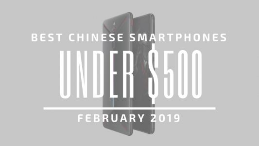 Top 5 Chinese Smartphones for Under $500 - February 2019