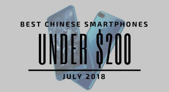Top 5 Chinese Smartphones for Under $200 - July 2018