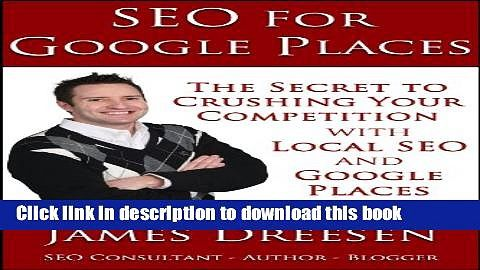 Read SEO for Google Places - The Secret to Crushing Your Competition with Local SEO and Google