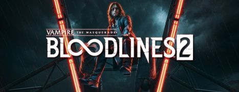 Pre-Purchase Now - Vampire: The Masquerade® - Bloodlines™ 2