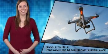 R&D Market Pulse: Google to Help Pentagon Use AI for Drone Surveillance