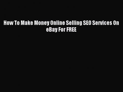 Read How To Make Money Online Selling SEO Services On eBay For FREE PDF Online