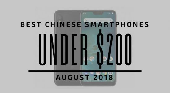 Top 5 Chinese Smartphones for Under $200 - August 2018