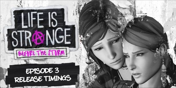 Life Is Strange: Before The Storm's Last Episode Is Having A Global Launch
