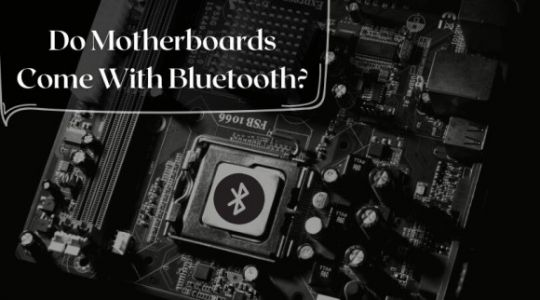 Do Motherboards Come With Bluetooth? Click Here for Detailed Guide
