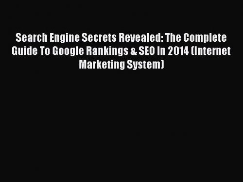Read Search Engine Secrets Revealed: The Complete Guide To Google Rankings & SEO In 2014