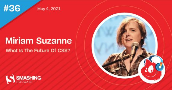 Smashing Podcast Episode 36 With Miriam Suzanne: What Is The Future Of CSS?