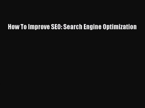 Read How To Improve SEO: Search Engine Optimization Ebook Online